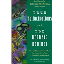 True Hallucinations & The Archaic Revival by Terence McKenna (1998-11-04)