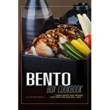 Bento Box Cookbook: Lunch Bento Box Recipes that Even the Kids Will Love (English Edition)