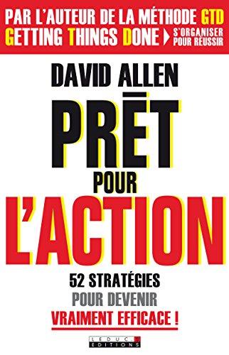 Prêt pour l'action: Dites OUI ! à l'efficacité et ne remettez plus rien au lendemain (GUIDES PRATIQUE) par David Allen