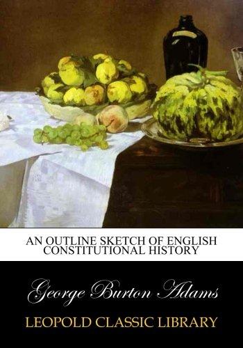 An outline sketch of English constitutional history por George Burton Adams