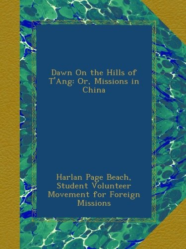 Dawn On the Hills of T'Ang: Or, Missions in China