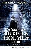 Der Mann, der Sherlock Holmes tötete: Roman von Graham Moore