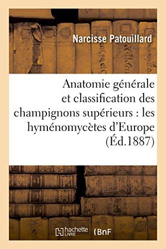 Anatomie générale et classification des champignons supérieurs : les hyménomycètes d'Europe