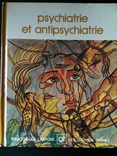Psychiatrie et antipsychiatrie (Bibliothèque Laffont des grands thèmes)