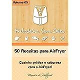 Fritadeira Sem Óleo - Vol. 05: 50 receitas para AirFryer (Portuguese Edition)
