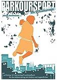 Parkoursport im Schulturnen: Le Parkour & Freerunning - Praxishandbuch für das Hallentraining mit Kindern und Jugendlichen