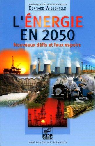 L'énergie en 2050 : Nouveaux défis et faux espoirs