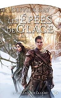 Les Épées de Glace, tome 1 : Le sang sur la lame par Olivier Gay