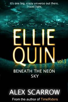 Ellie Quin Episode 3: Beneath the Neon Sky (The Ellie Quin Series) by [Scarrow, Alex]