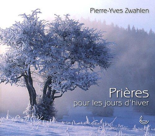 Prières pour les jours d'hivers par Pierre-Yves Zwahlen