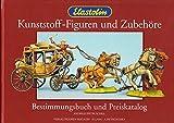 Elastolin Kunststoff-Figuren und Zubehöre: Bestimmungsbuch und Preiskatalog