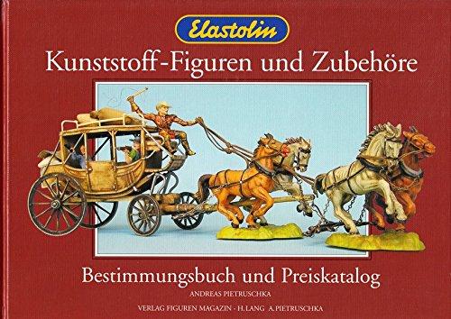 Elastolin Kunststoff-Figuren und Zubehöre: Bestimmungsbuch und Preiskatalog (Kunststoff-modell-katalog)
