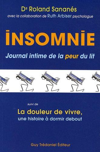 Insomnie : Journal intime de la peur du lit suivi de La douleur de vivre, une histoire à dormir debout