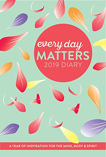 Every Day Matters 2019 Desk Diary: A Year of Inspiration for the Mind, Body and Spirit (Diaries 2019)