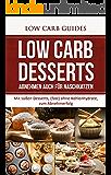 Low Carb DESSERTS: Mit süssen Desserts, (fast) ohne Kohlenhydrate, zum Abnehmerfolg (Abnehmen, Low Carb, Kohlenhydrate, Diät, Gesundheit, Ernährung, Schön, ... Schlank, Übergewicht, gesunde Ernährung)