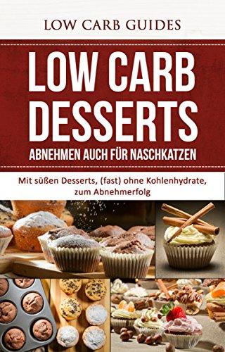 low carb desserts mit s ssen desserts fast ohne kohlenhydrate zum abnehmerfolg abnehmen low. Black Bedroom Furniture Sets. Home Design Ideas