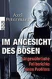 Im Angesicht des Bösen: Ungewöhnliche Fallberichte eines Profilers - Axel Petermann