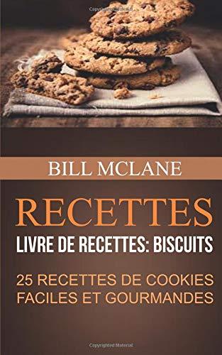 Recettes: 25 recettes de cookies faciles et gourmandes (Livre de recettes: biscuits) par Bill Mclane