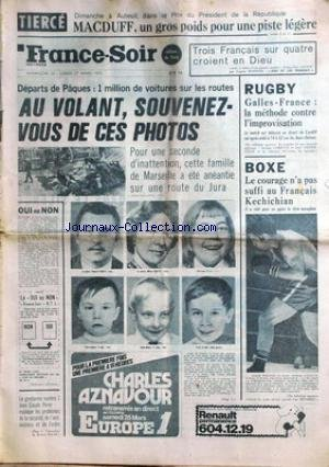 FRANCE SOIR du 26/03/1972 - RUGBY - GALLES ET FRANCE - BOXE - KECHICHIAN - LA FAMILLE KUNTZ DE MARSEILLE ANEANTIE SUR UNE ROUTE DU JURA.