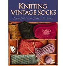 Knitting Vintage Socks: New Twists on Classic Patterns by Nancy Bush (6-Sep-2005) Spiral-bound