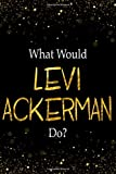 What Would Levi Ackerman Do?: Levi Ackerman Designer Notebook