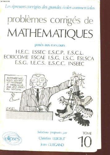 Probleme corriges de mathematique tome 10 poses aux concours hec, essec, escp, escl, ecricome isc, eslsca isg esg escc, esco, inseec eme-iecs