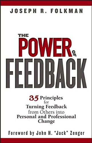 The Power of Feedback: 35 Principles for Turning Feedback from Others Into Personal and Professional Change