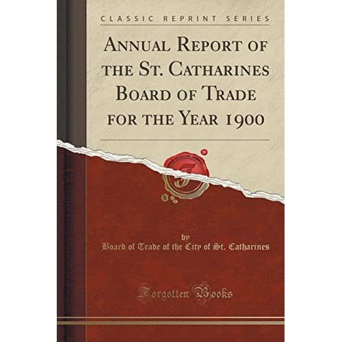 Annual Report of the St. Catharines Board of Trade for the Year 1900 (Classic Reprint) by Board of Trade of the City o Catharines (2016-07-31)