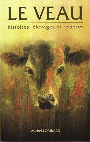 Le veau : Histoires, élevages et recettes
