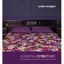 Essential Crochet: 30 Irresistible Projects for You and Your Home by Erika Knight (1-Sep-2006) Paperback