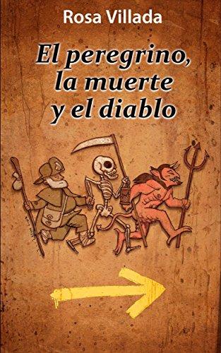 El peregrino, la muerte y el diablo: Una historia que recorre el Camino de Santiago por Rosa Villada Casaponsa