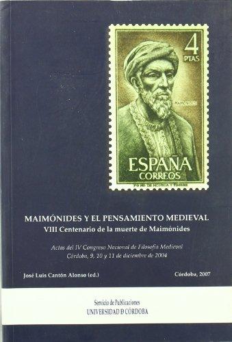 MAIMÓNIDES Y EL PENSAMIENTO MEDIEVAL.VIII Centenario de la muerte de Maimónides.Actas del IV Congreso Nacional de Filosofía Medieval