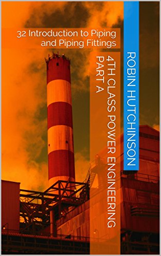 32 Introduction to Piping and Piping Fittings: 4th class power engineering Part A (English Edition) (Piping Engineering)