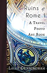 Ruins of Rome I: From the Colosseum to the Roman Forum (Travel Photo Art Book 4)