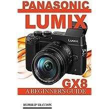Panasonic Lumix GX8: A Beginner's Guide (English Edition)