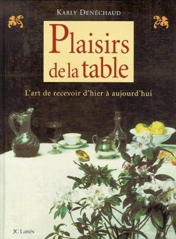 Plaisirs de la table : l'art de recevoir d'hier et d'aujourd'hui