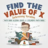 Find the Value of X : Determining Variables - Math Book Algebra Grade 6 | Children's Math Books