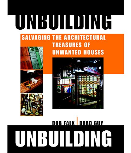Unbuilding: Salvaging the Architectural Treasures of Unwanted (English Edition)