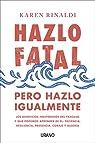 Hazlo Fatal, Pero Hazlo Igualmente: Los beneficios inesperados del fracaso y qué podemos aprender de él: paciencia, resiliencia, presencia, coraje y alegría par RINALDI