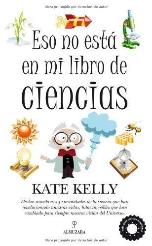 Eso no estaba en mi libro de ciencias (Divulgación científica) por Kate Kelly