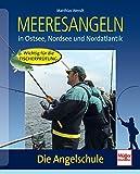 Meeresangeln: in Ostsee, Nordsee und Nordatlantik (Die Angelschule)