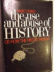 The Use and Abuse of History: Or, How the Past is Taught