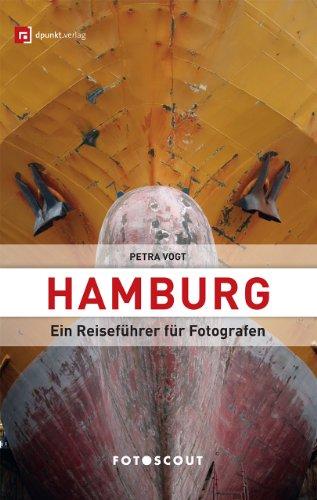 Fotoscout: Hamburg: Ein Reiseführer für Fotografen (Fotoscout - Der Reiseführer für Fotografen)