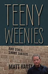Teeny Weenies: And Other Short Subjects by Matt Kailey (2012-03-13)