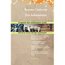 Business Continuity Plan Administrator All-Inclusive Self-Assessment - More than 640 Success Criteria, Instant Visual Insights, Comprehensive Spreadsheet Dashboard, Auto-Prioritised for Quick Results