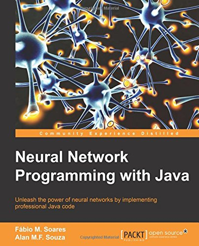 Neural Network Programming with Java: Create and unleash the power of neural networks by implementing professional Java code (English Edition) (Java Neural Networks)