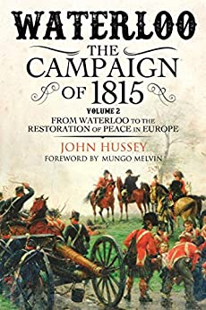 Waterloo: The Campaign of 1815: Volume II: From Waterloo to the Restoration of Peace in Europe by [Hussey, John]