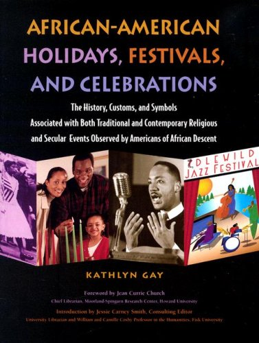 African-American Holidays, Festivals, and Celebrations: The History, Customs, and Symbols Associated with Both Traditional and Contemporary Religious