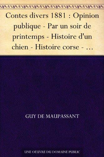 Couverture du livre Contes divers 1881 : Opinion publique - Par un soir de printemps - Histoire d'un chien - Histoire corse - Épaves