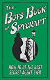 The Boys' Book of Spycraft: How to be the Best Secret Agent Ever (Buster Books): Written by Martin Oliver, 2008 Edition, Publisher: Buster Books [Hardcover]